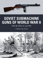 Weapon: Soviet Submarine Guns of WWII PPD-40, PPSh-41 & PPS Osprey Books