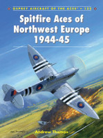 Aircraft of the Aces: Spitfire Aces of Northwest Europe 1944-45 Osprey Books