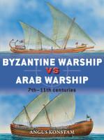 Duel: Byzantine Warship vs Arab Warship 7th-11th Centuries Osprey Books