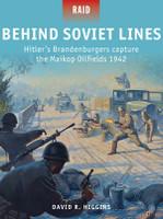Raid: Behind Soviet Lines, Hitler's Brandenburgers Capture the Mailkop Oilfields 1942 Osprey Books