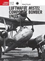 Combat Aircraft: Luftwaffe Mistel Composite Bomber Units Osprey Books