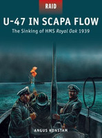 Raid: U47 in Scapa Flow The Sinking of HMS Royal Oak 1939 Osprey Books