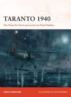 Campaign: Taranto 1940 The Fleet Air Arm's Precursor to Pearl Harbor Osprey Books