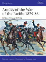 Men at Arms: Armies of the War of the Pacific 1879-83 Chile, Peru & Bolivia Osprey Books