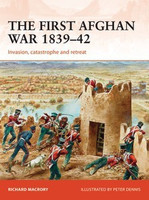 Campaign: The First Afghan War 1839-42 Invasion, Catastrophe & Retreat Osprey Books