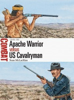 Combat: Apache Warrior vs US Cavalryman 1846-86 Osprey Books