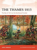Campaign: The Thames 1813 The War of 1812 on the Northwest Frontier Osprey Books