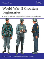 Men at Arms: World War II Croatian Legionaries Croatian Troops under Axis Command 1941-45 Osprey Books