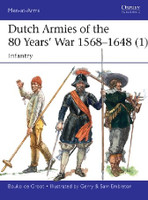 Men at Arms: Dutch Armies of the 80 Years War 1568-1648 (1) Infantry Osprey Publishing