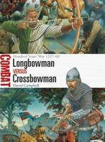 Combat: Longbowman vs Crossbowman Hundred Years War 1337-60 Osprey Publishing
