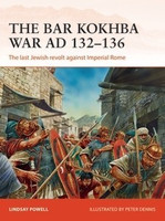 Campaign: The Bar Kokhba War 132-136AD The Last Jewish Revolt Against Imperial Rome Osprey Books