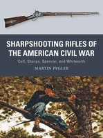 Weapon: Sharpshooting Rifles of the American Civil War Colt, Sharps, Spencer & Whitworth Osprey Publishing