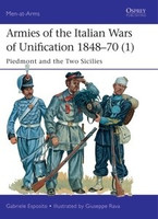 Men at Arms: Armies of the Italian Wars of Unification 1848-70 (1) Piedmont & the Two Sicilies Osprey Publishing