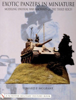 Exotic Panzers in Miniature: Modeling Unusual War Machines of the Third Reich Schiffer Books
