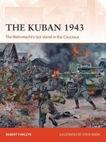 Campaign: The Kuban 1943 The Wehrmacht's Last Stand in the Caucasus Osprey Books