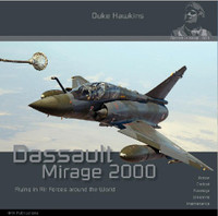 Duke Hawkins Aircraft in Detail 3: Dassault Mirage 2000 Flying in Air Forces around the World Historical Military Heritage Books
