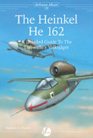 Airframe Album 13: The Heinkel He162 Volksjager Valiant Wings Books