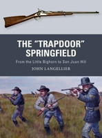 Weapon: Trapdoor Springfield from Little Bighorn to San Juan Hill Osprey Books