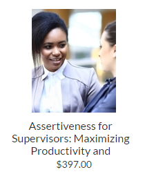 Assertiveness for Supervisors: Maximizing Productivity and Improving Relationships with Employees