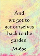 And we got to get ourselves back to the garden