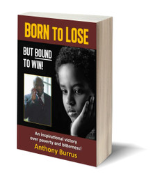 Born to Lose, But Bound to Win: An Inspirational Victory Over Poverty and Bitterness (PB)