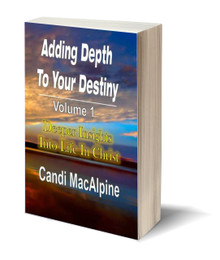 Adding Depth to Your Destiny: Deeper Insights into Life in Christ (Vol 1) (PB)