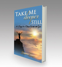 Take Me Deeper Still: 40 Days to a Closer Walk with God
