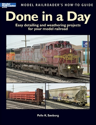12458 Kalmbach Done in a Day-Easy detailing and weathering projects for your model railroad.