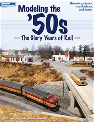 "12456 Kalmbach Publishing ""Modeling the '50s The Glory Years of Rail"""
