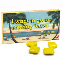 I WANT TO GO ON ETERNITY LEAVE GUM