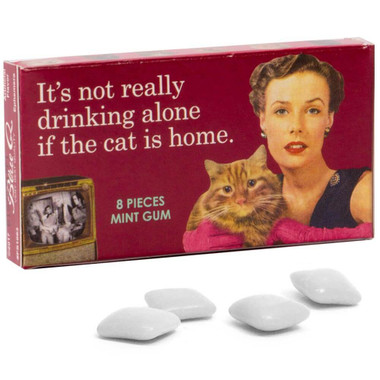 It's Not Really Drinking Alone If The Cat Is Home Gum