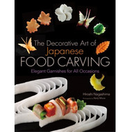 The Decorative Art of Japanese Food Carving by Hiroshi Nagashima