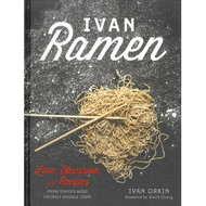 Ivan Ramen: Love, Obsession and Recipes by Ivan Orkin