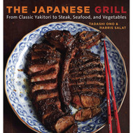 The Japanese Grill - From Classic Yakitori to Steak, Seafood and Vegetables