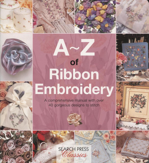 A-Z of Ribbon Embroidery by Search Press with over 40 gorgeous designs to stitch