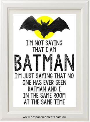 I M Not Saying I M Batman Print Bespoke Moments