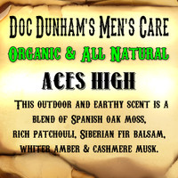 Doc Dunham's Aces High - This outdoor and earthy scent is a blend of Spanish oak moss, rich patchouli, Siberian fir balsam,  whiter amber and cashmere musk.