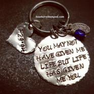 You May Not Have Given Me Life But Life Has Given Me You Key Chain