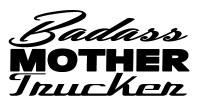 Badass Mother Trucker Decal