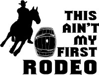 This Ain't My First Rodeo Decal (Horse and Barrel)
