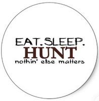 Eat.  Sleep.  Hunt.  -  Bumper Sticker