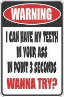 Warning I Can Have My Teeth In Your Ass In Point 3 Seconds