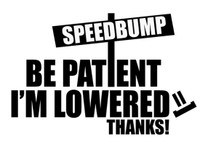 JDM Speedbump Be Patient I'm Lowered Decal