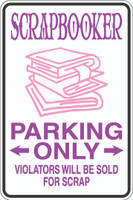 Scrapbooker Parking Only Sign
