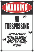 Warning No Trespassing - Violators Will Be Shot Survivors Will Be Shot Again