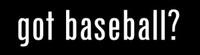 Got Baseball?  -  Bumper Sticker