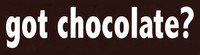 Got Chocolate?  -  Bumper Sticker