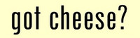 Got Cheese?  -  Bumper Sticker