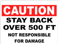 Caution Stay Back Over 500 FT Not Responsible For Damage
