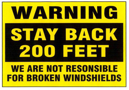 Warning Stay Back 200 Feet We Are Not Responsible For